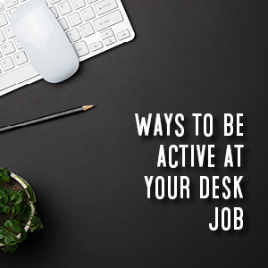 stay active at your desk job