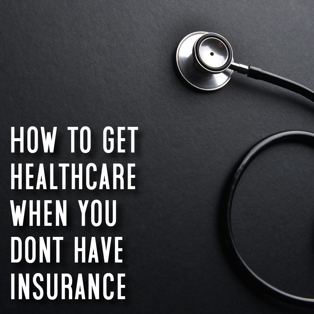 healthcare when you don't have insurance